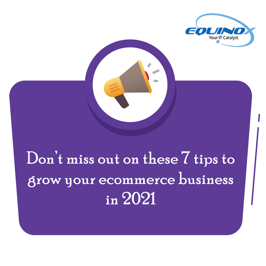 Don't Miss Out On These 7 Tips To Grow Your Ecommerce Business In 2021