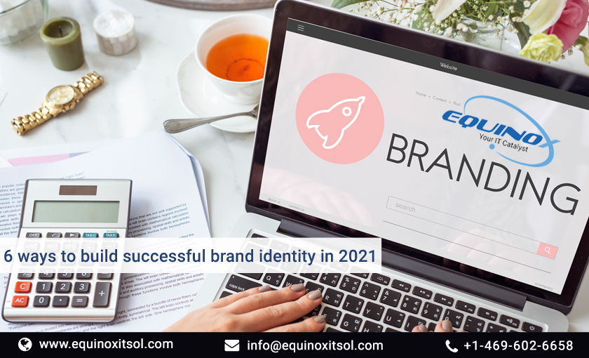 6 ways to build successful brand identity in 2021