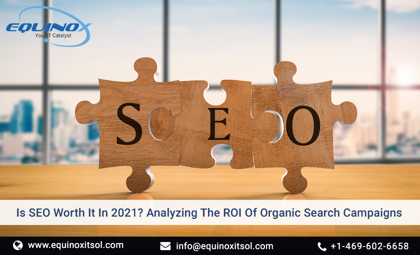Is SEO Worth It In 2021? Analyzing The ROI Of Organic Search Campaigns